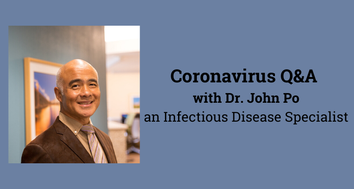 Coronavirus Q&A with Dr. John Po, MD, PhD an infectious disease specialist