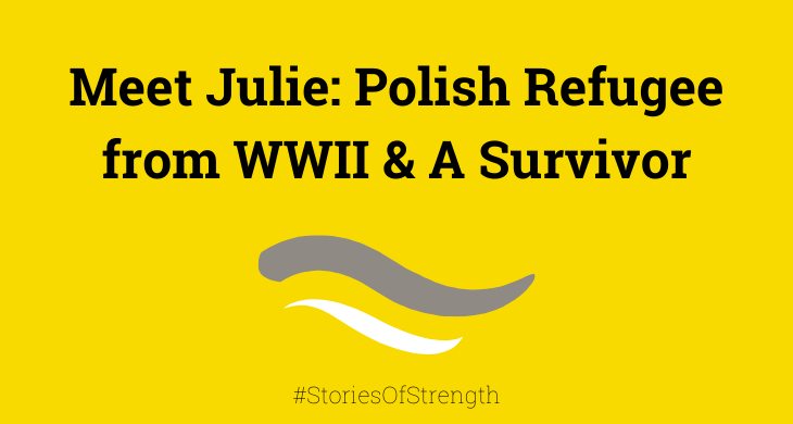 Meet Julie: Polish Refugee from WWII & A Survivor